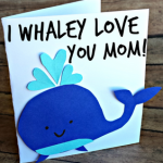 """I Whaley Love You"" Mother's Day Card Idea"